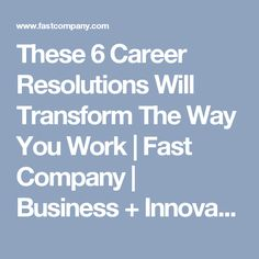 These 6 Career Resolutions Will Transform The Way You Work | Fast Company | Business + Innovation