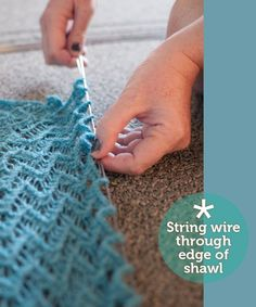 """Knitting & Crochet Tutorial - How to Use Blocking Wires. this really cuts time when you're blocking something big like a shawl.  At the bottom of the page you will also find a free download pdf for a """"Knitters Guide to no- fuss finishing""""  which has some very good tips."""
