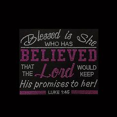 Faith, Blessed is She who has Believed that the Lord Would Keep His Promises to Her Luke Rhinestone Bling on Black T-Shirt Bling Quotes, Girly Quotes, Faith Quotes, True Quotes, Blessed Is She, Bling Shirts, Prayer Verses, Religious Quotes, Quotes About God