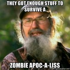 duck dynasty humor | Duck Dynasty - Uncle Si - They goT enough stuFf to survivE a Zombie ...