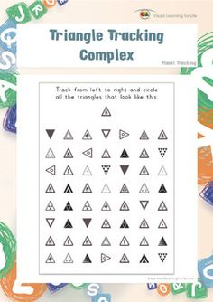 "In the ""Triangle Tracking Complex"" worksheets, the student must find all the triangles that look the same as the example at the top of the page.  Available at www.visuallearningforlife.com on the Visual Tracking Skills Builder CD."