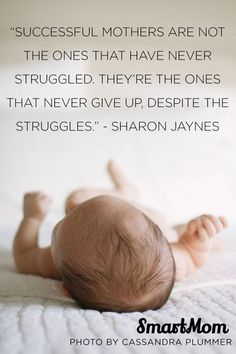 Successful mothers are not the ones that have never struggled.  They're the ones that never gave up despite the struggles.