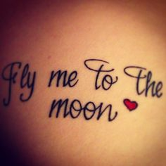 My tatoo for the beautiful song by Frank Sinatra : Fly Me To Moon