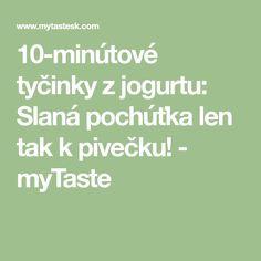 10-minútové tyčinky z jogurtu: Slaná pochúťka len tak k pivečku! - myTaste Tapas, Lens, Math, Mathematics, Math Resources