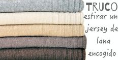 Truco: Cómo estirar un jersey de lana encogido
