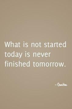 What is not started today is never finished tomorrow. - Goethe #literature #classic #fitspo #motivation #inspiration