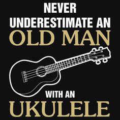 Never Underestimate Old Man With An Ukulele