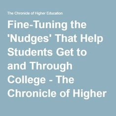 Fine-Tuning the 'Nudges' That Help Students Get to and Through College - The Chronicle of Higher Education