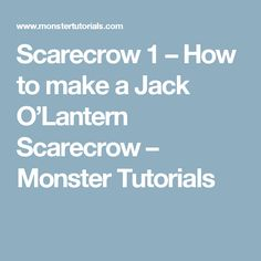 Scarecrow 1 – How to make a Jack O'Lantern Scarecrow – Monster Tutorials