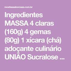Ingredientes MASSA 4 claras (160g) 4 gemas (80g) 1 xícara (chá) adoçante culinário UNIÃO Sucralose (115g) 2 xícaras (chá) farinha de trigo (220g) 1 colher (sopa) rasada fermento em pó (10g) 1 xícara (chá) Leite fervente (200ml) 1 colher (chá) Manteiga sem sal (5.5g) Manteiga sem sal para untar 8...