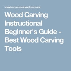 Wood Carving Instructional Beginner's Guide - Best Wood Carving Tools