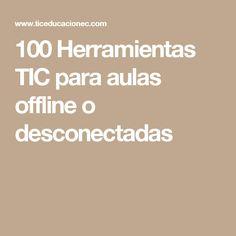 100 Herramientas TIC para aulas offline o desconectadas