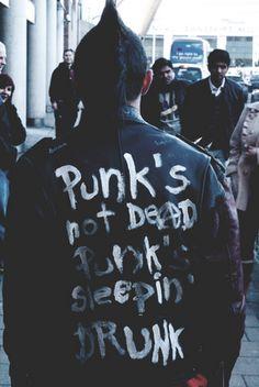 Punk's not dead. Punk's sleepin' drunk.