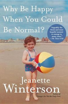 Why Be Happy When You Could Be Normal? by Jeanette Winterson #LibraryJournal (Bilbary Town Library: Good for Readers, Good for Libraries)