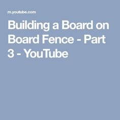 Building a Board on Board Fence - Part 3 - YouTube