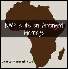How parenting a child with RAD (reactive attachment disorder) is like arranged marriage