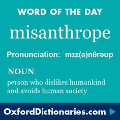 Word: Misanthrope (n.) a person who dislikes humankind and avoids human society.