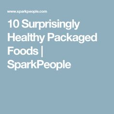 10 Surprisingly Healthy Packaged Foods | SparkPeople