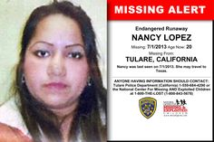 NANCY LOPEZ, Age Now: 20, Missing: 07/01/2013. Missing From TULARE, CA. ANYONE HAVING INFORMATION SHOULD CONTACT: Tulare Police Department (California) 1-559-684-4290.