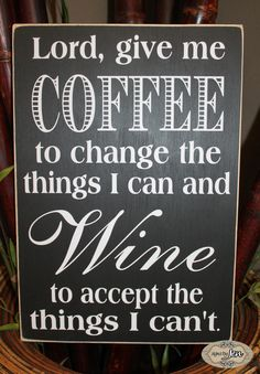 Lord give me Coffee to change the things I can and Wine to accept the things I can't, Wine lover, Coffee lover, wood sign - Style HM59B