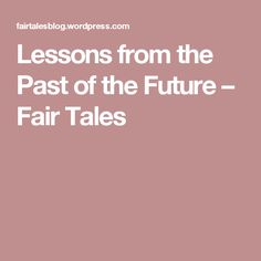Lessons from the Past of the Future – Fair Tales