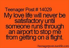My love life with never be satisfactory until someone runs through an airport to stop me from getting on a flight ~ Teenager Posts Teenager Quotes, Teen Quotes, Funny Quotes, Funny Memes, 9gag Funny, Quotes Quotes, Thats The Way, That Way, Teen Life