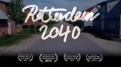 Rotterdam 2040 is a film about the city's future, departing from the principle of Gyz La Rivière that you can not look ahead without considering your…