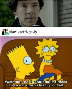 You can pinpoint the second when his heart rips in half. Sherlock season 4.