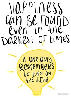 Happiness can be found even in the darkest of times, if one only remembers to turn on the light.