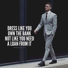 Positive Quotes : Dress like you own the bank..