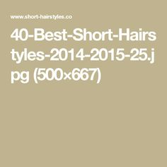 40-Best-Short-Hairstyles-2014-2015-25.jpg (500×667)