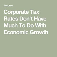 Corporate Tax Rates Don't Have Much To Do With Economic Growth — Mother Jones Corporate Tax Rate, Tax Credits