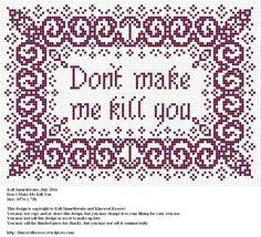 Free Cross Stitch Pattern - Don't Make Me Kill You snarky saying