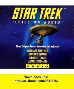 Star Trek Epics on Audio, Three Original Stories William Shatner, Leonard Nimoy, George Takei, James Doohan ,   ,  , ASIN: B000T86WZA , tutorials , pdf , ebook , torrent , downloads , rapidshare , filesonic , hotfile , megaupload , fileserve