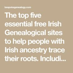 The top five essential free Irish Genealogical sites to help people with Irish ancestry trace their roots. Including free vital records and census returns