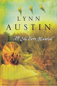 'All She Ever Wanted' by Lynn Austin (2005) : ❤️