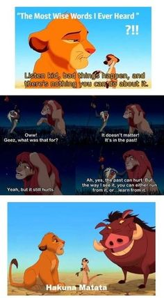 Wisdom from my childhood.  Don't you hate it when you sit down with a disney movie to escape from the world and you end up learning something...