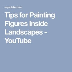 Tips for Painting Figures Inside Landscapes - YouTube