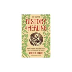 Untold History of Healing : Plant Lore and Medicinal Magic from the Stone Age to Present (Paperback)
