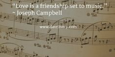 """""""Love is a friendship set to music."""" ~ Joseph Campbell  #Quote #Love #Marriage #Wedding #Relationships #Datelivery #Quotes #DateNight #Couples #Husband #Wife #wifequotes #husbandquotes #relationshipquotes #marriagequotes #happy #Friday #friends #friendship"""