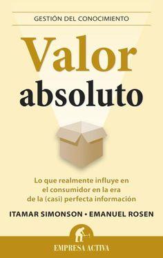 Valor absoluto // Emanuel Rosen // GESTIÓN DEL CONOCIMIENTO (Ediciones Urano)
