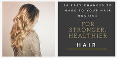 10 Easy Changes to Make to Your Hair Routine for Stronger, Healthier Hair