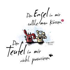 Den #Engel  in mir sollte man #küssen . Den #Teufel  in mir nicht #provozieren…