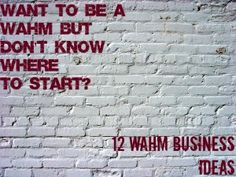 Want To Be A WAHM But Not Sure How? 12 #WAHM Business Ideas