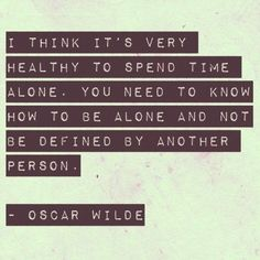 Spend time alone.