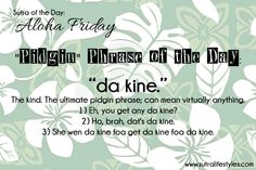 da kine. The kind. The ultimate pidgin phrase; can mean virtually anything.