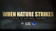 When Nature Strikes: Science of Natural Hazards - each video is six minutes long and covers a single topic:  Earthquakes, Volcanoes, Hurricanes, Flash Floods, Landslides, Tornadoes, Space Weather, Wildfires, and Tsunamis.