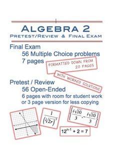 Algebra 2 Review and Final Exam - 56 Open-Ended Practice and 56 Multiple Choice of the SAME type of problems in the same order.  $