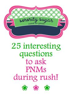 http://sororitysugar.tumblr.com/post/17722737469/25-interesting-questions-to-ask-pnms-during-rush
