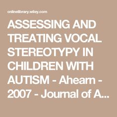 ASSESSING AND TREATING VOCAL STEREOTYPY IN CHILDREN WITH AUTISM - Ahearn - 2007 - Journal of Applied Behavior Analysis - Wiley Online Library